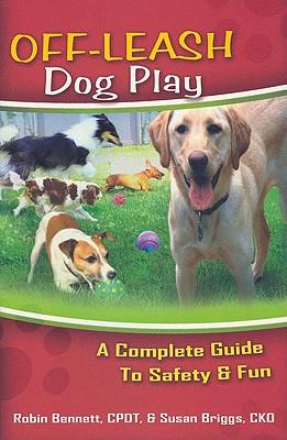 Off-Leash Dog Play By Bennett, Robin/ Briggs, Susan
