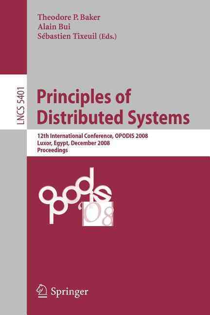Principles of Distributed Systems By Baker, Theodore P. (EDT)/ Bui, Alain (EDT)/ Tixeuil, Sebastien (EDT)